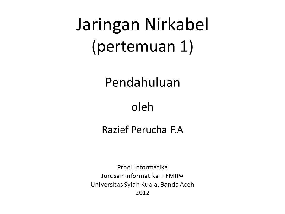 Jaringan Nirkabel (pertemuan 1) Pendahuluan oleh Razief Perucha F