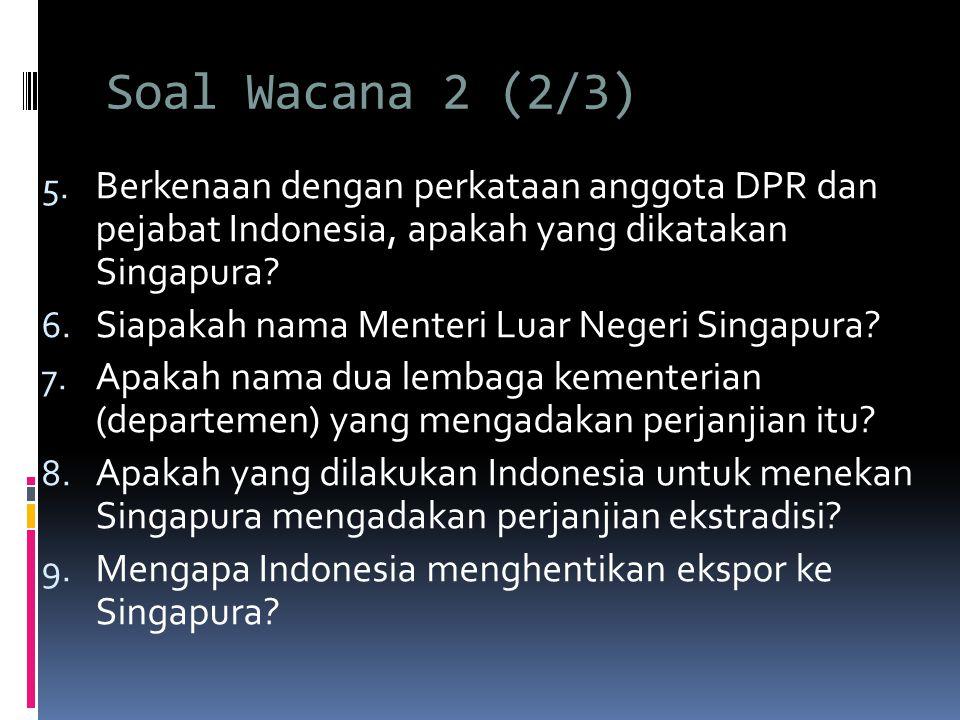 Soal Wacana 2 (2/3) Berkenaan dengan perkataan anggota DPR dan pejabat Indonesia, apakah yang dikatakan Singapura