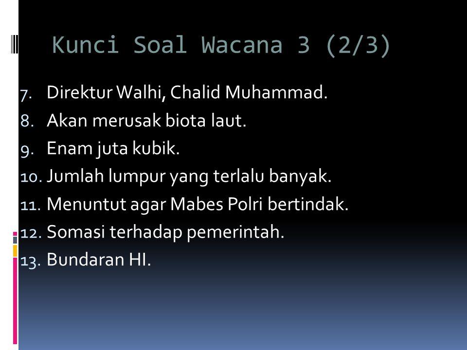Kunci Soal Wacana 3 (2/3) Direktur Walhi, Chalid Muhammad.