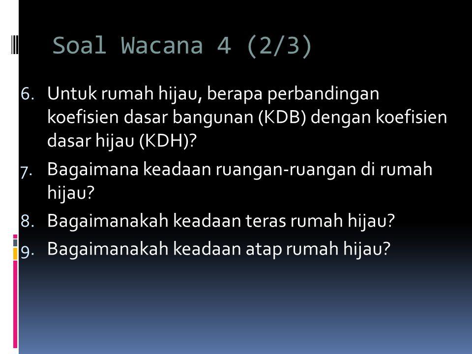 Soal Wacana 4 (2/3) Untuk rumah hijau, berapa perbandingan koefisien dasar bangunan (KDB) dengan koefisien dasar hijau (KDH)