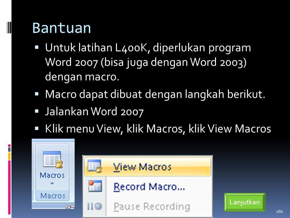 Bantuan Untuk latihan L400K, diperlukan program Word 2007 (bisa juga dengan Word 2003) dengan macro.