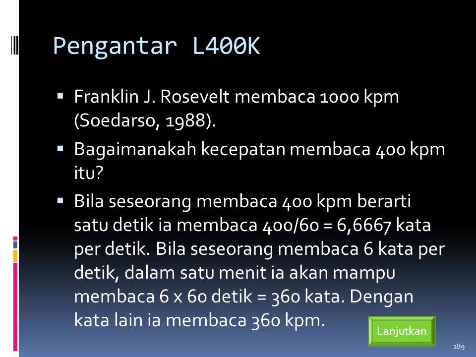 Pengantar L400K Franklin J. Rosevelt membaca 1000 kpm (Soedarso, 1988). Bagaimanakah kecepatan membaca 400 kpm itu