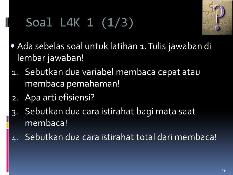 Soal L4K 1 (1/3) Ada sebelas soal untuk latihan 1. Tulis jawaban di lembar jawaban! Sebutkan dua variabel membaca cepat atau membaca pemahaman!