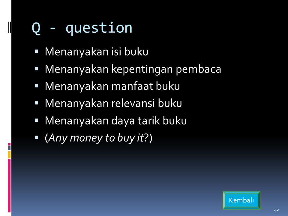 Q - question Menanyakan isi buku Menanyakan kepentingan pembaca