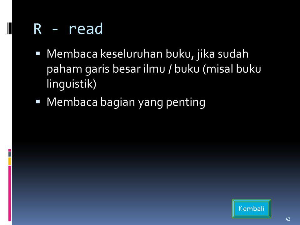 R - read Membaca keseluruhan buku, jika sudah paham garis besar ilmu / buku (misal buku linguistik)