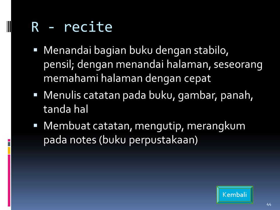 R - recite Menandai bagian buku dengan stabilo, pensil; dengan menandai halaman, seseorang memahami halaman dengan cepat.