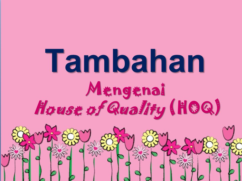Tambahan Mengenai House of Quality (HOQ)
