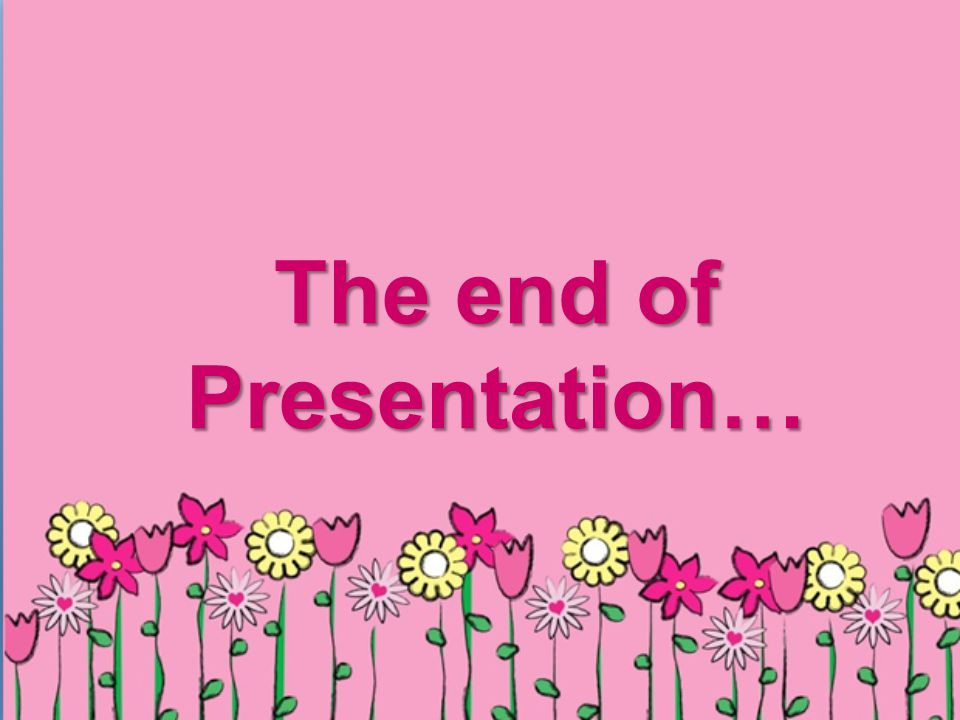 The end of Presentation…