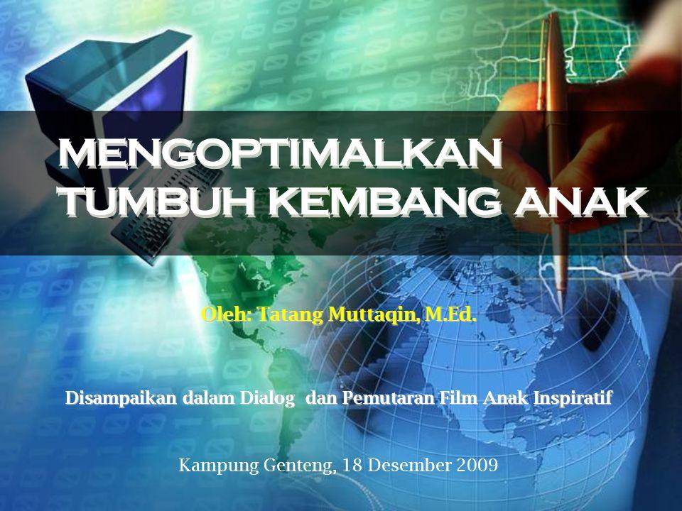 MENGOPTIMALKAN TUMBUH KEMBANG ANAK Oleh: Tatang Muttaqin, M.Ed.