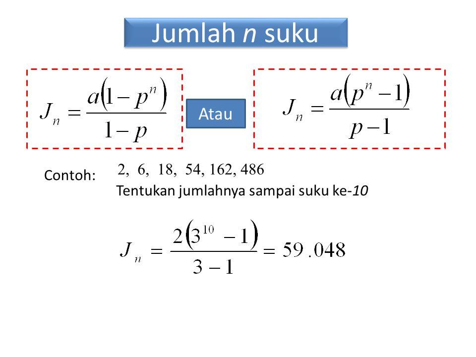 Jumlah n suku Atau 2, 6, 18, 54, 162, 486 Contoh:
