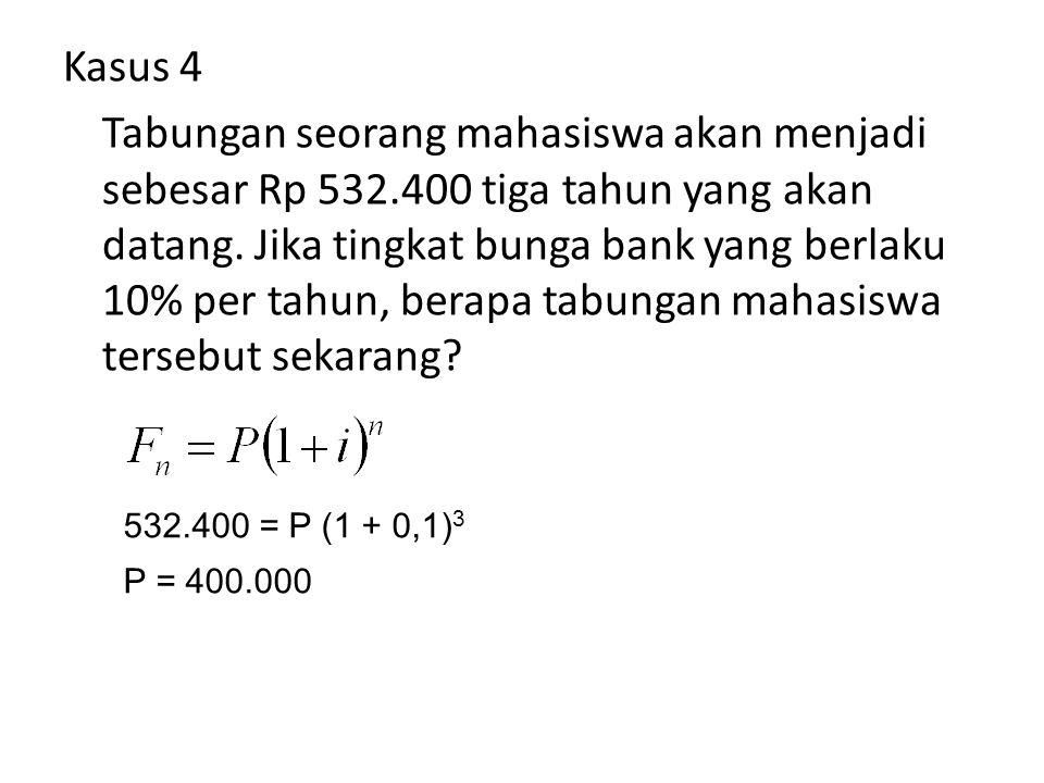 Kasus 4 Tabungan seorang mahasiswa akan menjadi sebesar Rp 532