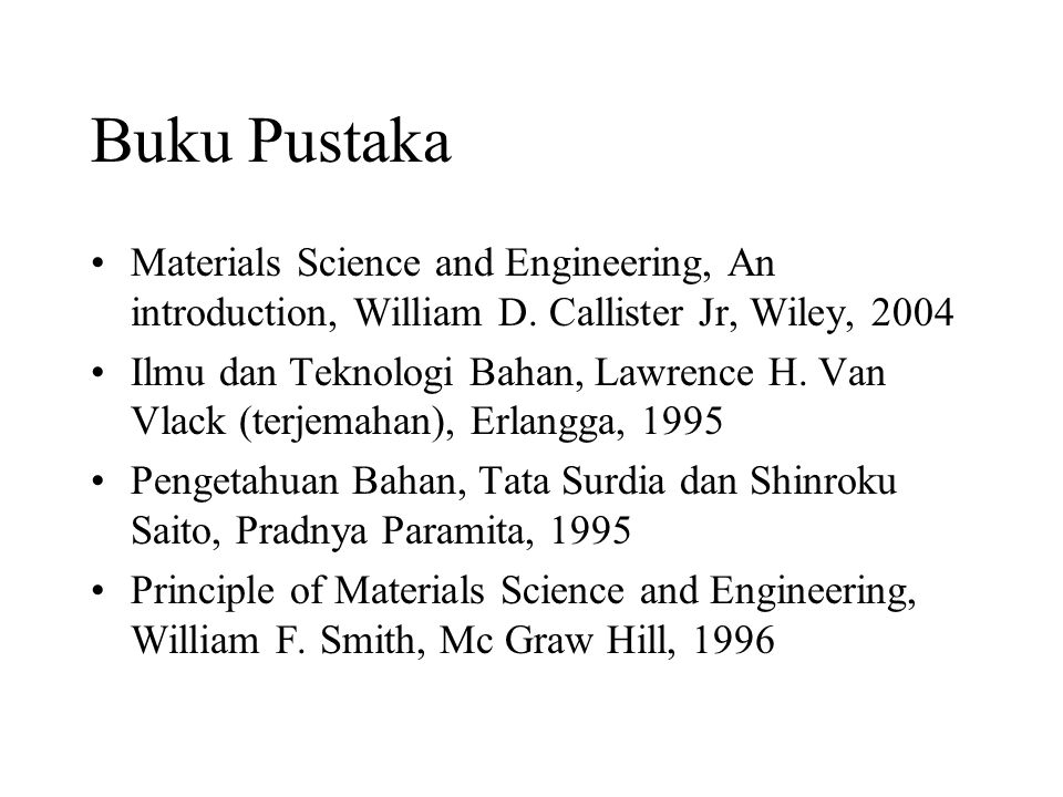 Buku Pustaka Materials Science and Engineering, An introduction, William D. Callister Jr, Wiley, 2004.
