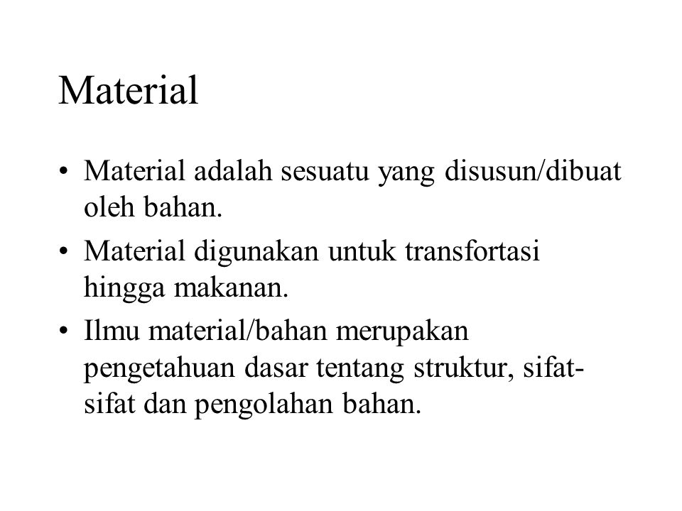 Material Material adalah sesuatu yang disusun/dibuat oleh bahan.