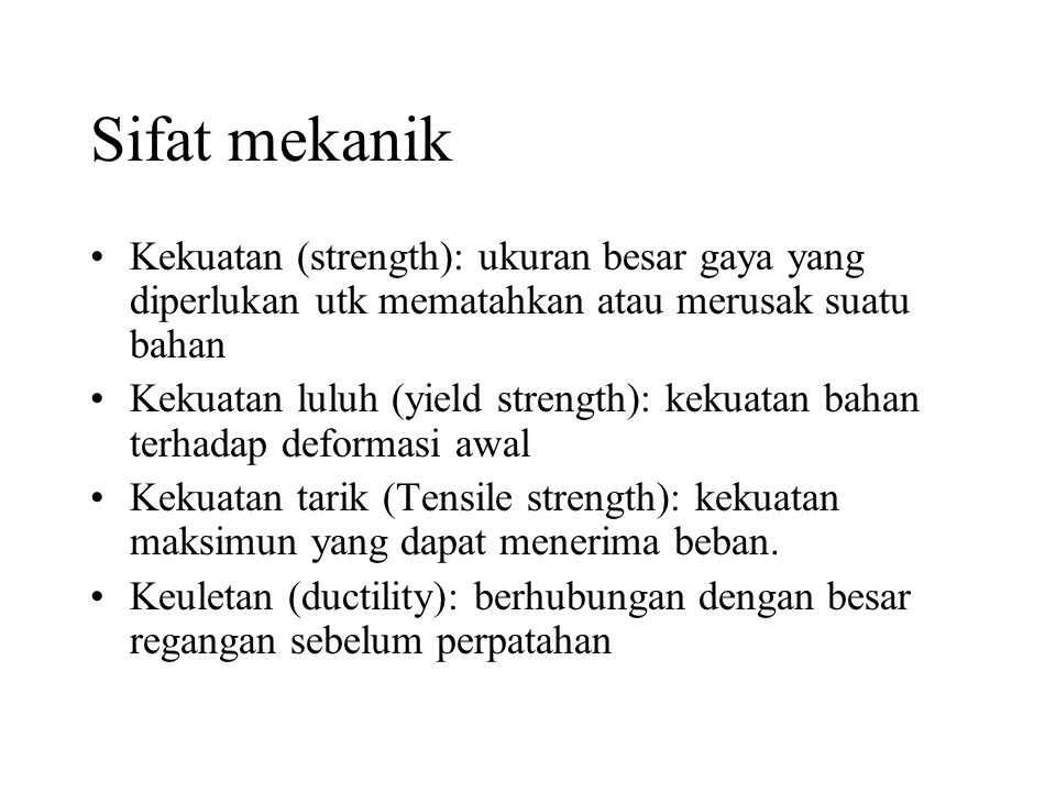 Sifat mekanik Kekuatan (strength): ukuran besar gaya yang diperlukan utk mematahkan atau merusak suatu bahan.