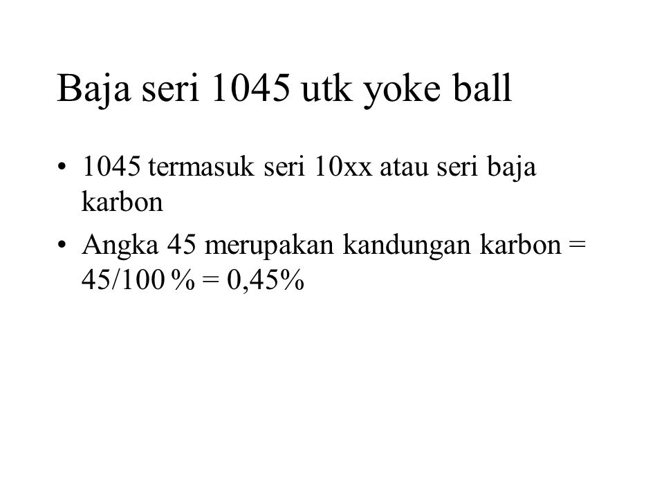 Baja seri 1045 utk yoke ball 1045 termasuk seri 10xx atau seri baja karbon.