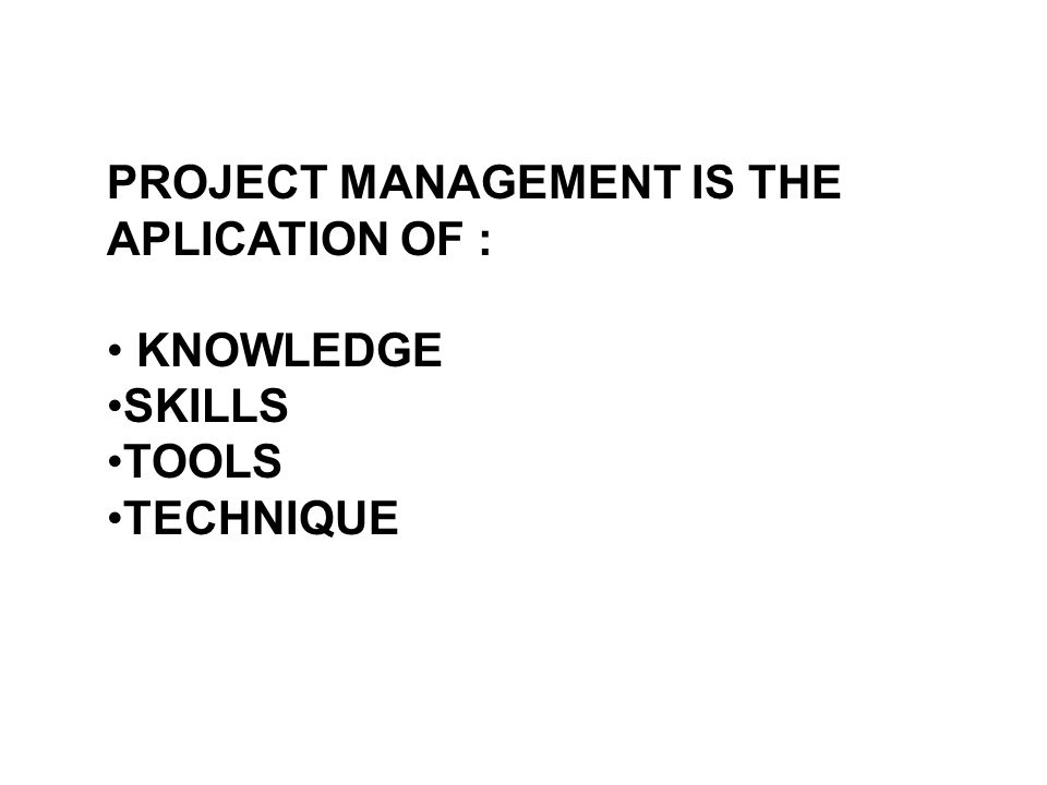 PROJECT MANAGEMENT IS THE APLICATION OF :