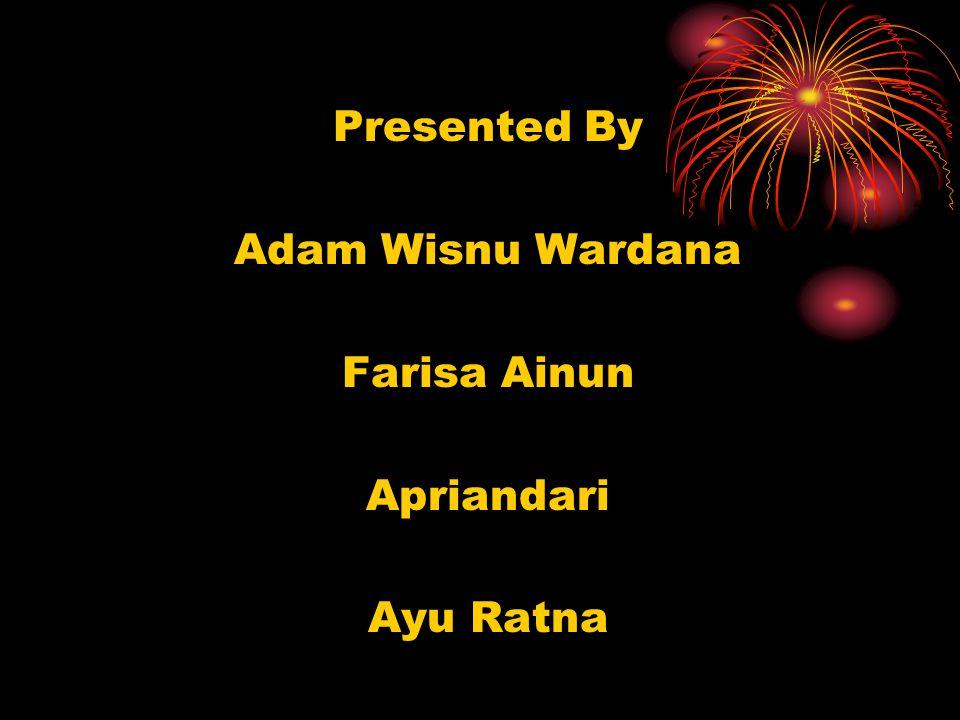 Presented By Adam Wisnu Wardana Farisa Ainun Apriandari Ayu Ratna
