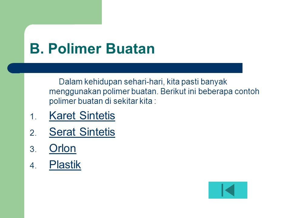 B. Polimer Buatan Karet Sintetis Serat Sintetis Orlon Plastik