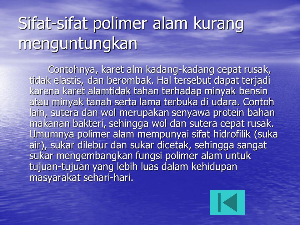 Sifat-sifat polimer alam kurang menguntungkan