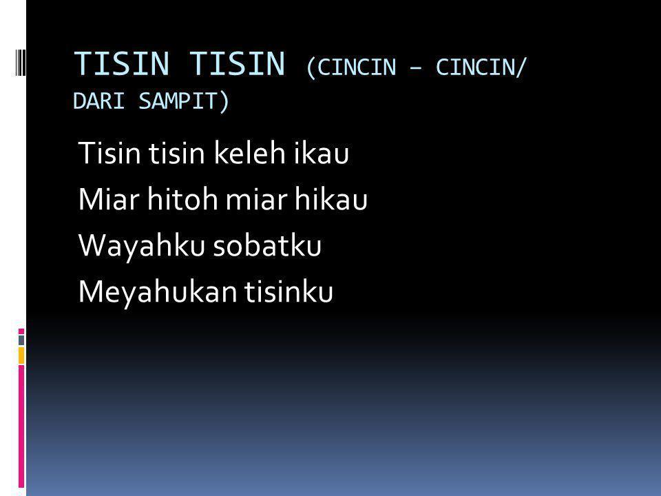 TISIN TISIN (CINCIN – CINCIN/ DARI SAMPIT)