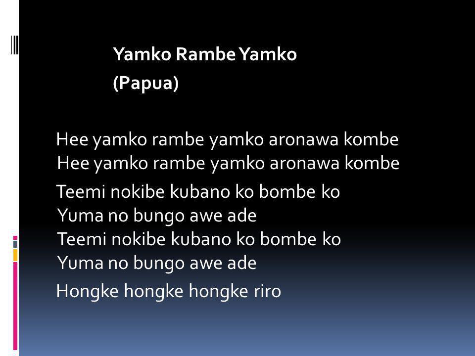 Yamko Rambe Yamko (Papua) Hee yamko rambe yamko aronawa kombe Hee yamko rambe yamko aronawa kombe Teemi nokibe kubano ko bombe ko Yuma no bungo awe ade Teemi nokibe kubano ko bombe ko Yuma no bungo awe ade Hongke hongke hongke riro