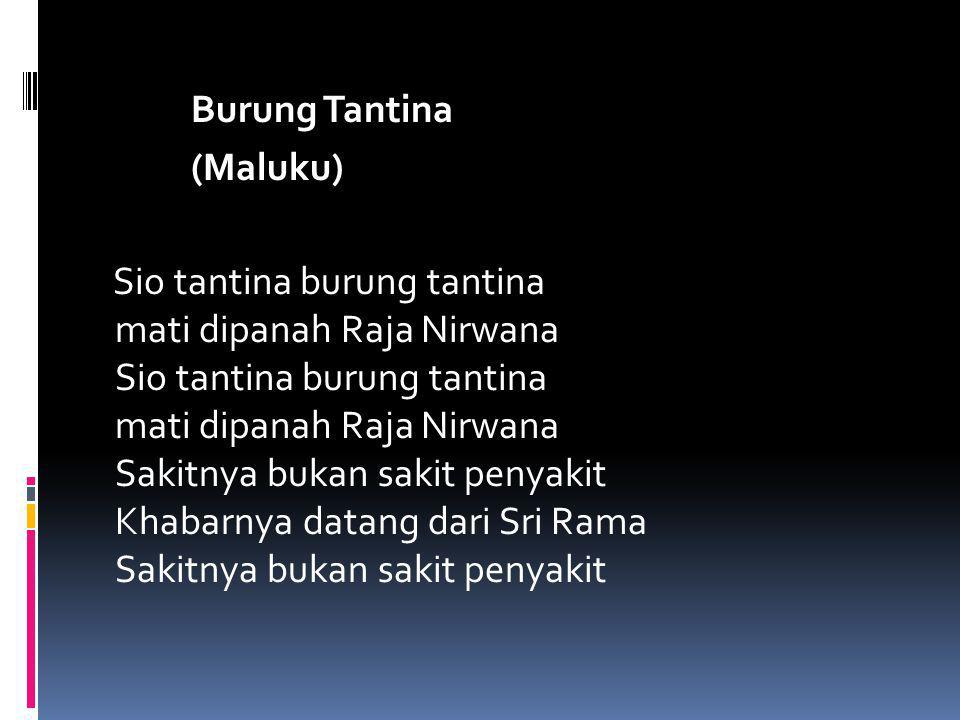 Burung Tantina (Maluku) Sio tantina burung tantina mati dipanah Raja Nirwana Sio tantina burung tantina mati dipanah Raja Nirwana Sakitnya bukan sakit penyakit Khabarnya datang dari Sri Rama Sakitnya bukan sakit penyakit