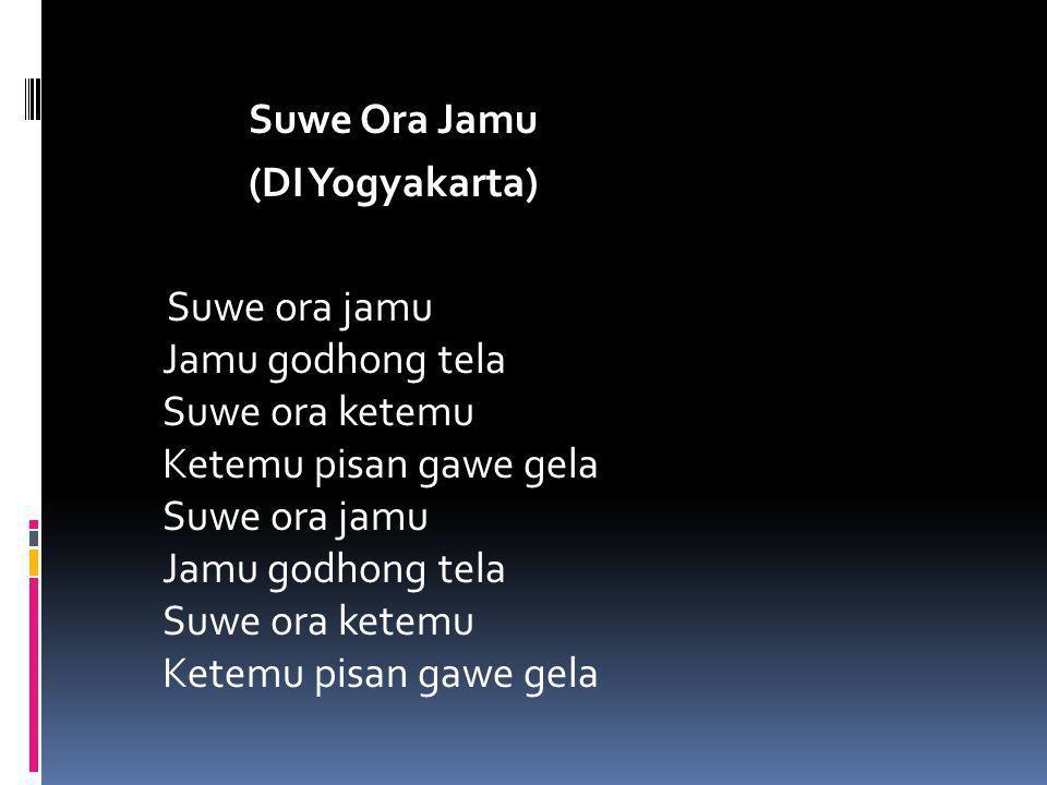 Suwe Ora Jamu (DI Yogyakarta) Suwe ora jamu Jamu godhong tela Suwe ora ketemu Ketemu pisan gawe gela Suwe ora jamu Jamu godhong tela Suwe ora ketemu Ketemu pisan gawe gela