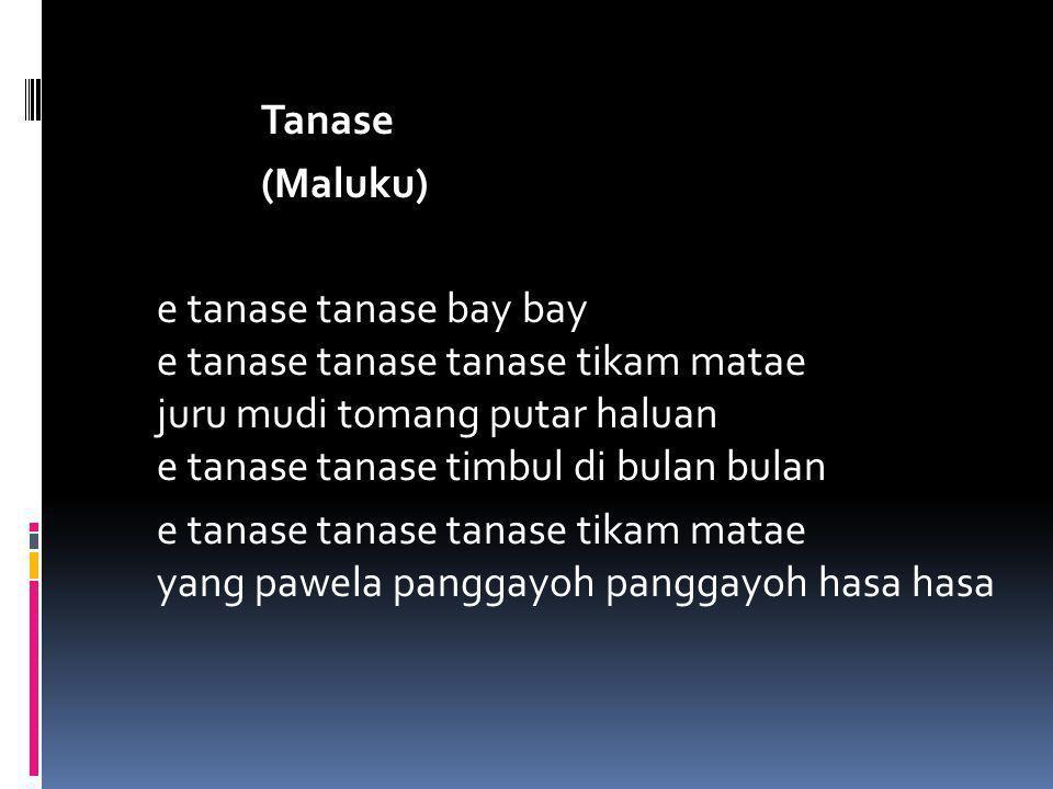 Tanase (Maluku) e tanase tanase bay bay e tanase tanase tanase tikam matae juru mudi tomang putar haluan e tanase tanase timbul di bulan bulan e tanase tanase tanase tikam matae yang pawela panggayoh panggayoh hasa hasa