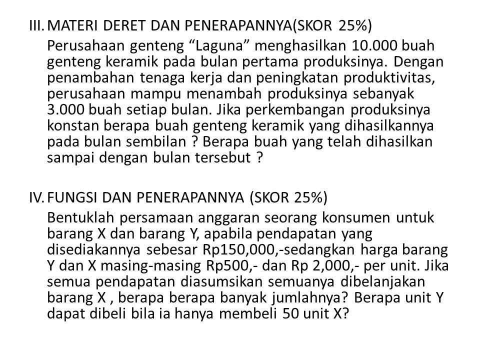 III. MATERI DERET DAN PENERAPANNYA(SKOR 25%)