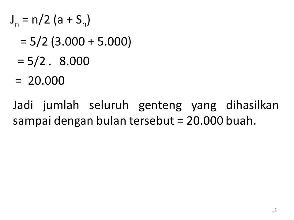 Jn = n/2 (a + Sn) = 5/2 (3.000 + 5.000) = 5/2 . 8.000. = 20.000.