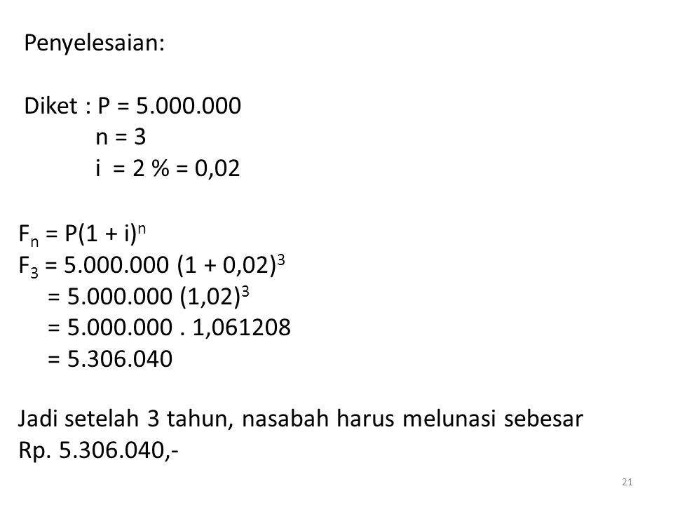 Penyelesaian: Diket : P = 5.000.000. n = 3. i = 2 % = 0,02. Fn = P(1 + i)n. F3 = 5.000.000 (1 + 0,02)3.