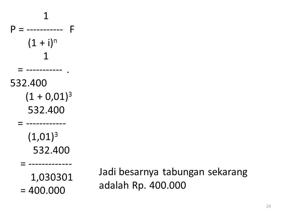 1 P = ----------- F. (1 + i)n. = ----------- . 532.400. (1 + 0,01)3. 532.400. = ------------ (1,01)3.