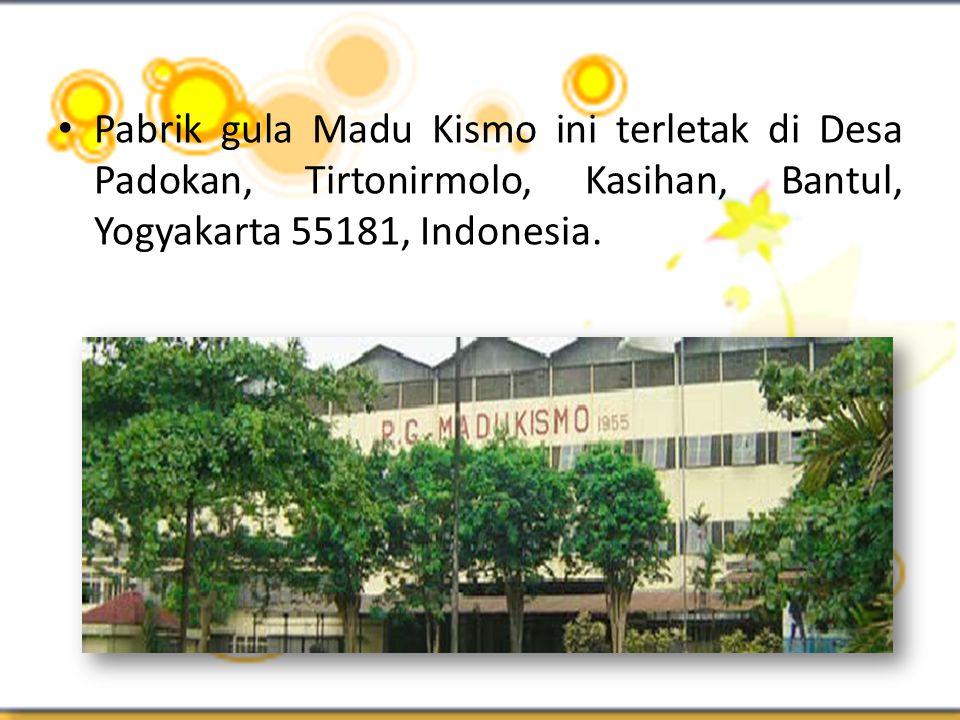 Pabrik gula Madu Kismo ini terletak di Desa Padokan, Tirtonirmolo, Kasihan, Bantul, Yogyakarta 55181, Indonesia.