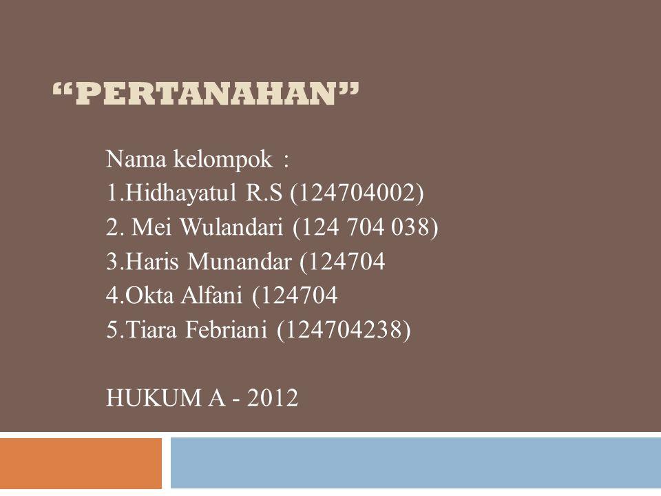 Pertanahan Nama kelompok : 1.Hidhayatul R.S (124704002)