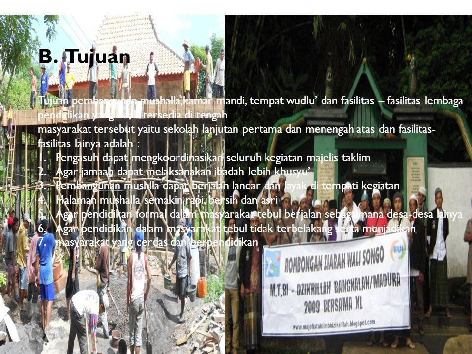 Tujuan Tujuan pembangunan mushalla,kamar mandi, tempat wudlu' dan fasilitas – fasilitas lembaga. pendidikan yang tidak tersedia di tengah.