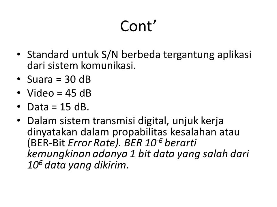 Cont' Standard untuk S/N berbeda tergantung aplikasi dari sistem komunikasi. Suara = 30 dB. Video = 45 dB.