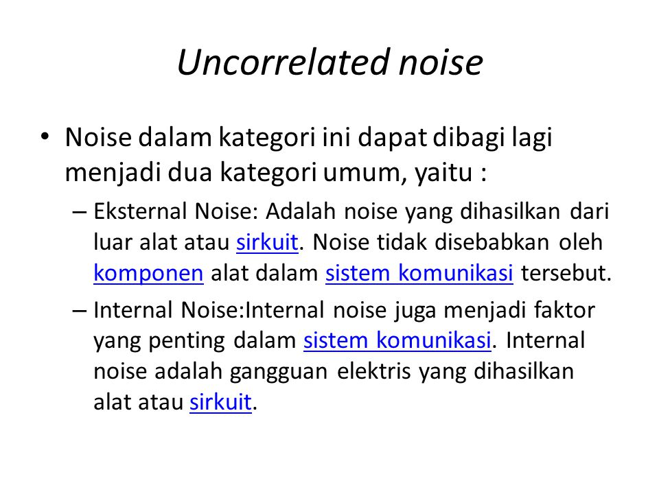 Uncorrelated noise Noise dalam kategori ini dapat dibagi lagi menjadi dua kategori umum, yaitu :