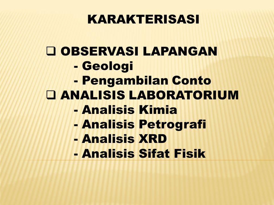KARAKTERISASI OBSERVASI LAPANGAN. - Geologi. - Pengambilan Conto. ANALISIS LABORATORIUM. - Analisis Kimia.