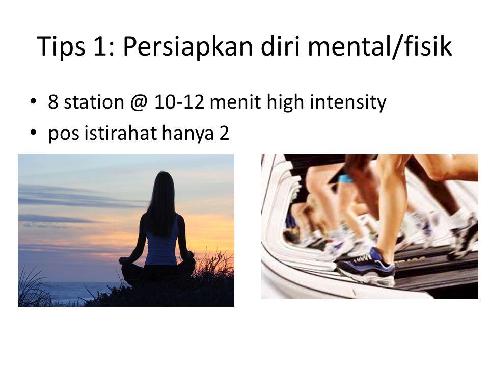 Tips 1: Persiapkan diri mental/fisik