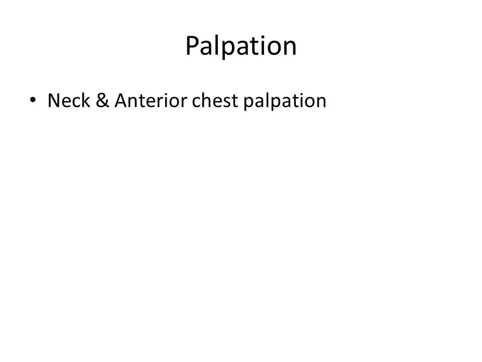 Palpation Neck & Anterior chest palpation