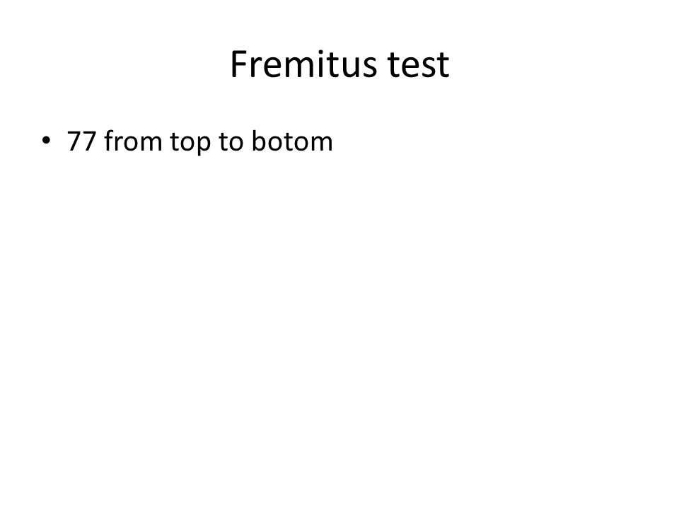 Fremitus test 77 from top to botom