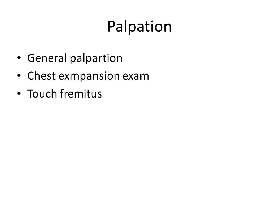 Palpation General palpartion Chest exmpansion exam Touch fremitus