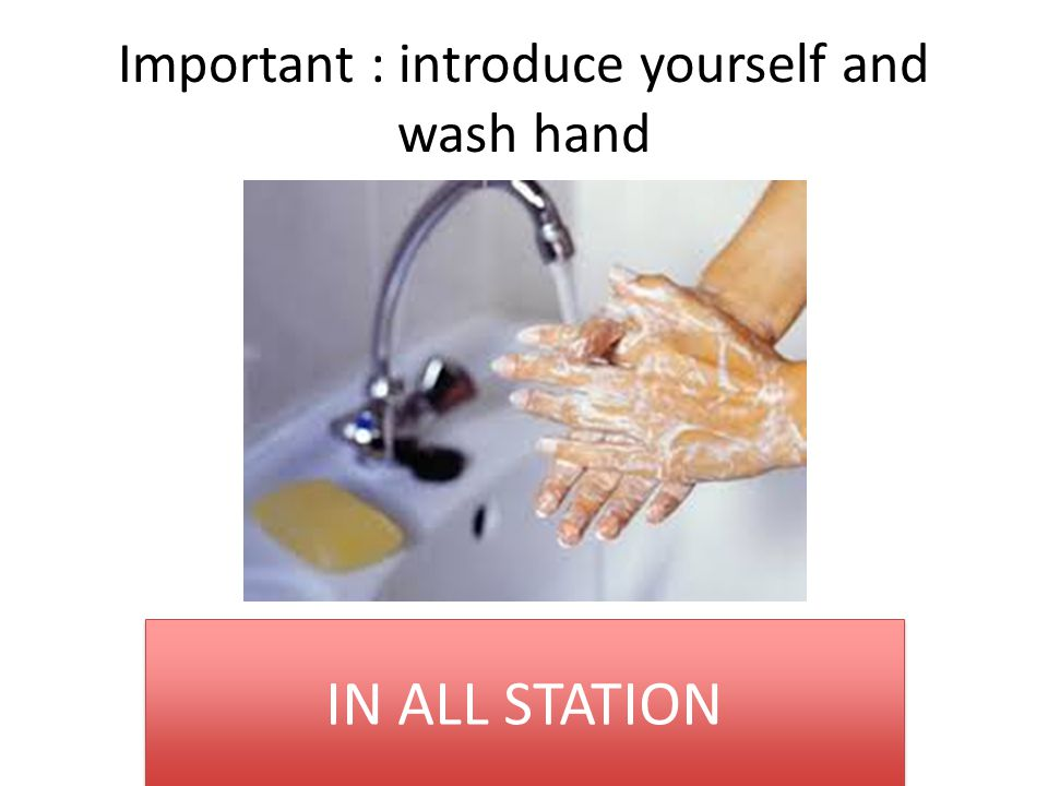Important : introduce yourself and wash hand