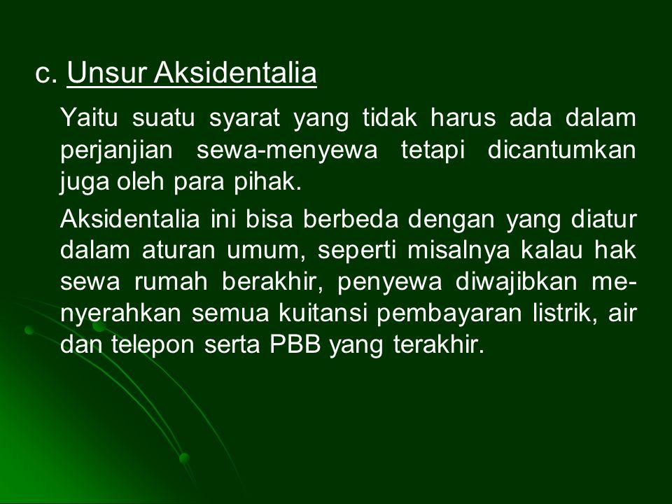 c. Unsur Aksidentalia Yaitu suatu syarat yang tidak harus ada dalam perjanjian sewa-menyewa tetapi dicantumkan juga oleh para pihak.