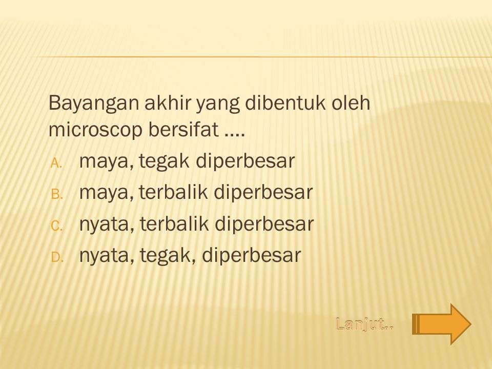 Bayangan akhir yang dibentuk oleh microscop bersifat ….