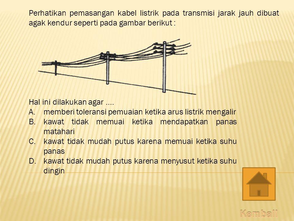 Perhatikan pemasangan kabel listrik pada transmisi jarak jauh dibuat agak kendur seperti pada gambar berikut :