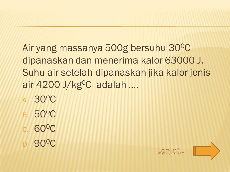 Air yang massanya 500g bersuhu 300C dipanaskan dan menerima kalor 63000 J. Suhu air setelah dipanaskan jika kalor jenis air 4200 J/kg0C adalah ….