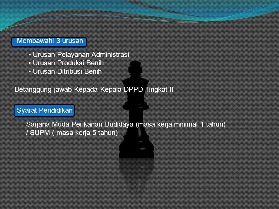 Membawahi 3 urusan Urusan Pelayanan Administrasi. Urusan Produksi Benih. Urusan Ditribusi Benih. Betanggung jawab Kepada Kepala DPPD Tingkat II.