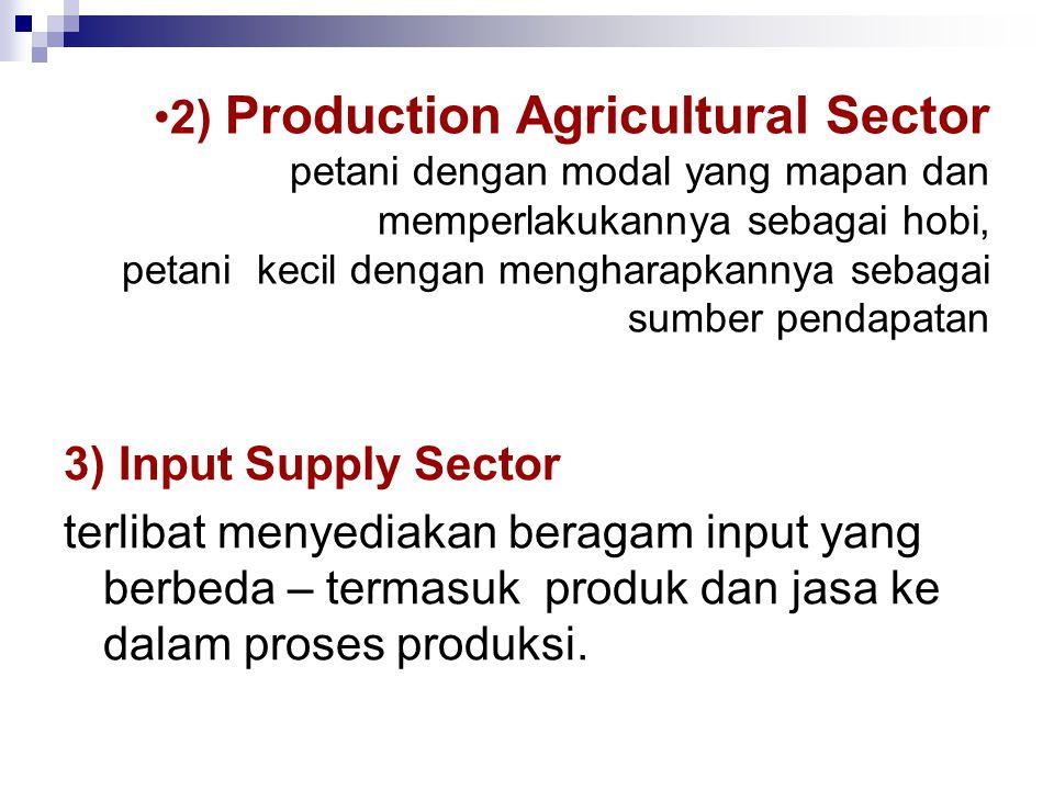 2) Production Agricultural Sector petani dengan modal yang mapan dan memperlakukannya sebagai hobi, petani kecil dengan mengharapkannya sebagai sumber pendapatan