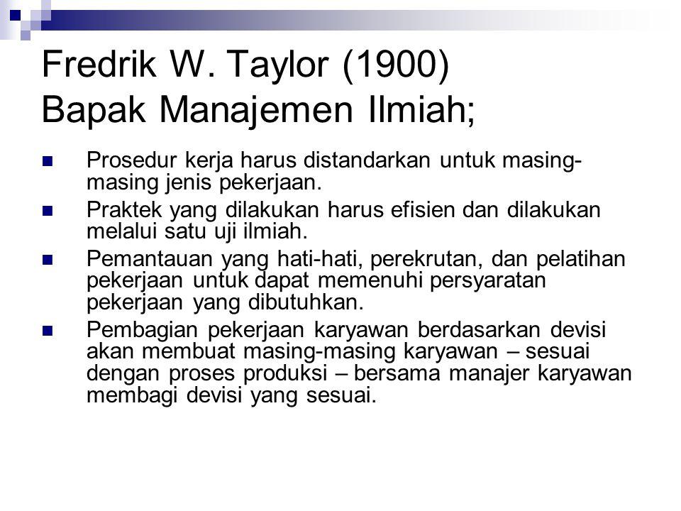 Fredrik W. Taylor (1900) Bapak Manajemen Ilmiah;